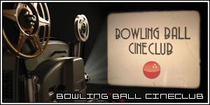 Bowling Ball Cineclub
